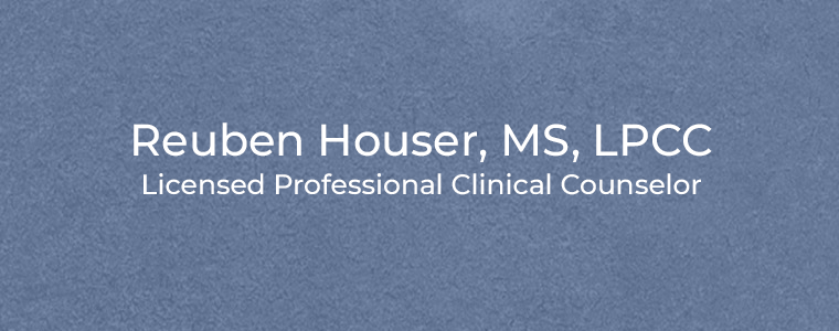 Reuben Houser, MS, LPCC Licensed Professional Clinical Counselor