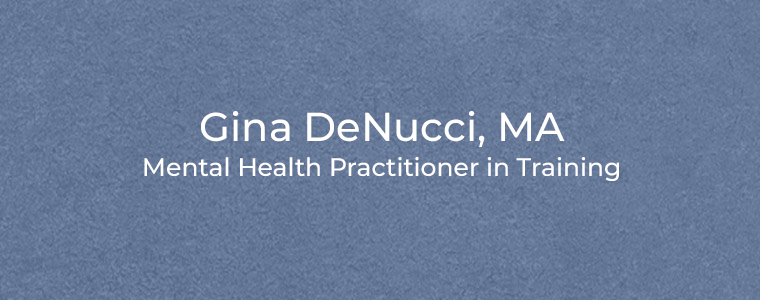 Gina DeNucci, MA Mental Health Practitioner in Training