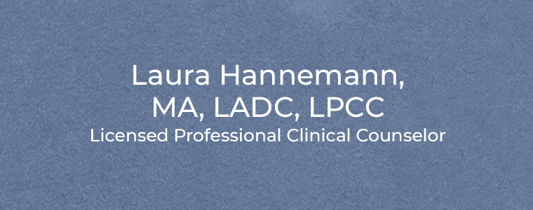 Laura Hannemann, MA, LADC, LPCC Licensed Professional Clinical Counselor