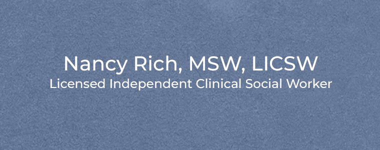 Nancy Rich, MSW, LICSW Licensed Independent Clinical Social Worker