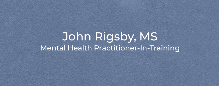John Rigsby, MS Mental Health Practitioner-In-Training