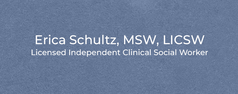 Erica Schultz, MSW, LICSW Licensed Independent Clinical Social Worker