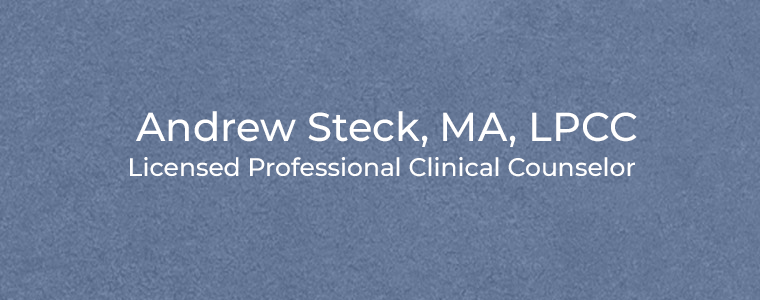 Andrew Steck, MA, LPCC Licensed Professional Clinical Counselor