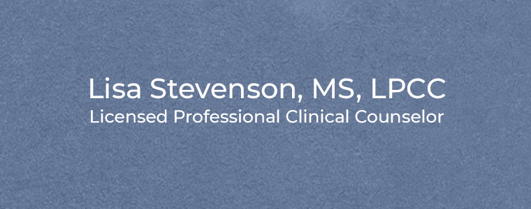 Lisa Stevenson, MS, LPCC Licensed Professional Clinical Counselor